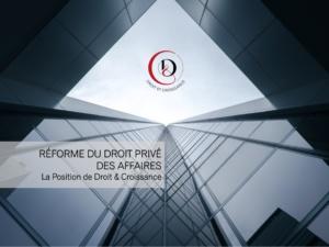 Position de Droit & Croissance concernant la prochaine réforme du droit privé des affaires